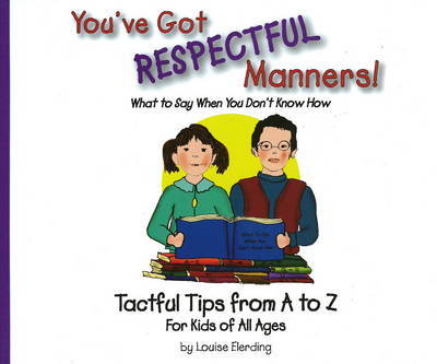 You've Got Respectful Manners! by Louise Elerding