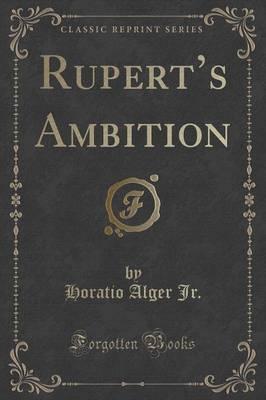 Rupert's Ambition (Classic Reprint) by Horatio Alger Jr. image