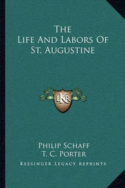 The Life and Labors of St. Augustine by Philip Schaff
