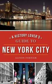 A History Lover's Guide to New York City by Alison Fortier