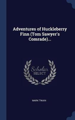 Adventures of Huckleberry Finn (Tom Sawyer's Comrade)... by Mark Twain ) image