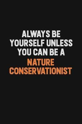 Always Be Yourself Unless You Can Be A Nature Conservationist by Camila Cooper