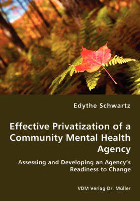 Effective Privatization of a Community Mental Health Agency - Assessing and Developing an Agency's Readiness to Change by Edythe Schwartz image