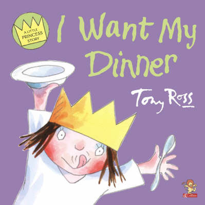 I Want My Dinner by Tony Ross