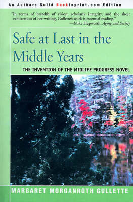 Safe at Last in the Middle Years by Margaret Morganroth Gullette