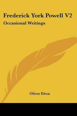 Frederick York Powell V2: Occasional Writings by Oliver Elton