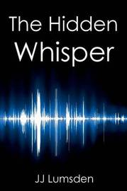 The Hidden Whisper by J.J. Lumsden