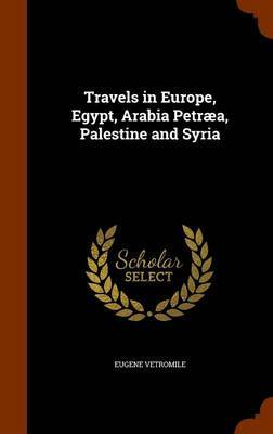 Travels in Europe, Egypt, Arabia Petraea, Palestine and Syria by Eugene Vetromile image
