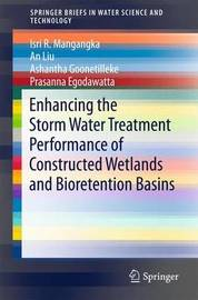 Enhancing the Storm Water Treatment Performance of Constructed Wetlands and Bioretention Basins by An Liu
