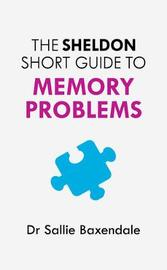 The Sheldon Short Guide to Memory Problems by Sallie Baxendale