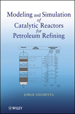Modeling and Simulation of Catalytic Reactors for Petroleum Refining by Jorge Ancheyta image