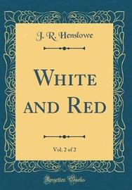 White and Red, Vol. 2 of 2 (Classic Reprint) by J R Henslowe image