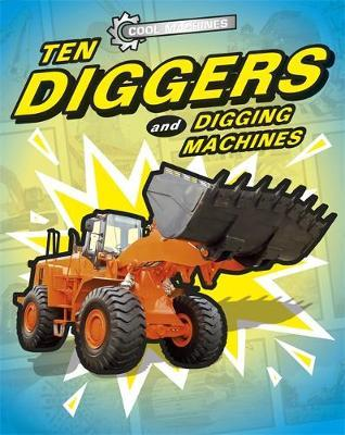Cool Machines: Ten Diggers and Digging Machines by J.P. Percy