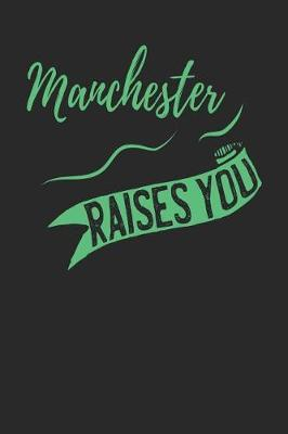 Manchester Raises You by Maximus Designs