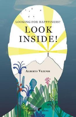 Looking for Happiness? Look Inside! by Alberto Vezendi