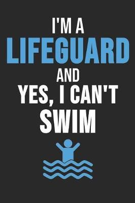 I'm A Lifeguard And Yes I Can't Swim by Lifeguard Notebooks