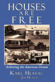 Houses Are Free: Achieving the American Dream by Karl Hlavac image