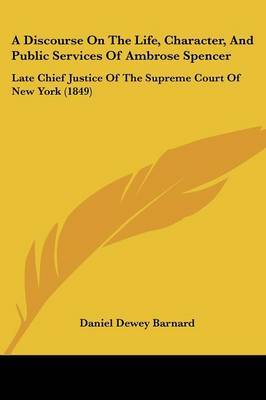 A Discourse On The Life, Character, And Public Services Of Ambrose Spencer: Late Chief Justice Of The Supreme Court Of New York (1849) by Daniel Dewey Barnard image