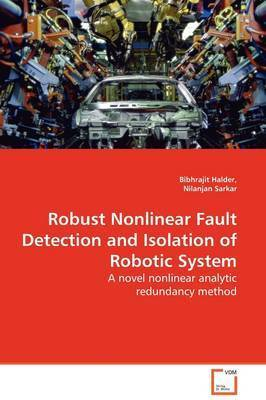 Robust Nonlinear Fault Detection and Isolation of Robotic System by Bibhrajit Halder