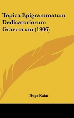 Topica Epigrammatum Dedicatoriorum Graecorum (1906) by Hugo Kuhn