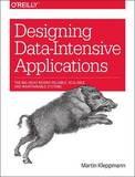 Designing Data-Intensive Applications: The Big Ideas Behind Reliable, Scalable, and Maintainable Systems by Martin Kleppmann