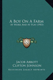 A Boy on a Farm: At Work and at Play (1903) by Jacob Abbott