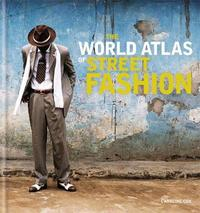 The World Atlas of Street Fashion by Caroline Cox