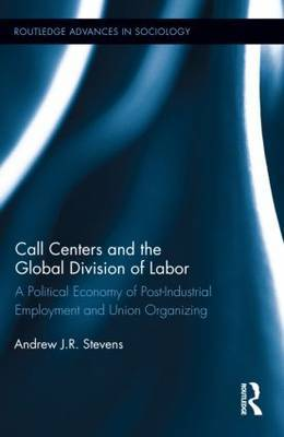 Call Centers and the Global Division of Labor by Andrew J.R. Stevens