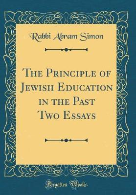 The Principle of Jewish Education in the Past Two Essays (Classic Reprint) by Rabbi Abram Simon image