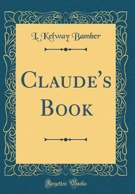 Claude's Book (Classic Reprint) by L Kelway Bamber