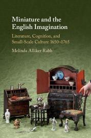 Miniature and the English Imagination by Melinda Alliker Rabb