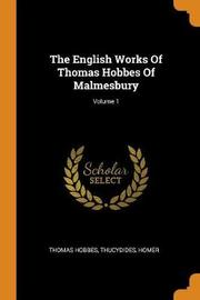 The English Works of Thomas Hobbes of Malmesbury; Volume 1 by Thomas Hobbes