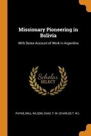 Missionary Pioneering in Bolivia by Will Payne