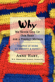 Why We Never Give Up Our Need for a Perfect Mother: Trapped at Home by Anxiety & Panic? by Anne Hart image