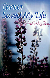 Cancer Saved My Life by Lois W. Berry image