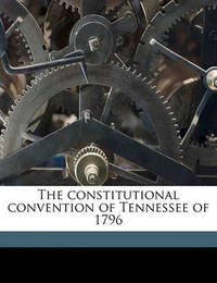 The Constitutional Convention of Tennessee of 1796 by Edward Terry Sanford