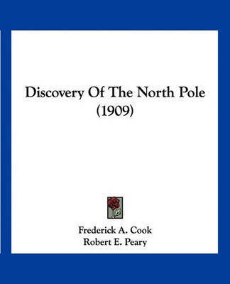 Discovery of the North Pole (1909) by Dr Frederick a. Cook