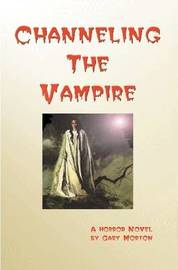 Channeling the Vampire by Gary Morton
