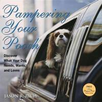 Pampering Your Pooch by Jason R Rich