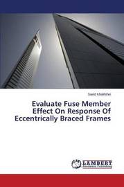 Evaluate Fuse Member Effect on Response of Eccentrically Braced Frames by Khalifehei Saeid