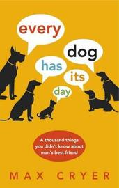 Every Dog Has Its Day by Max Cryer