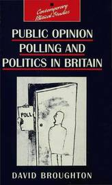 Public Opinion Polling and Politics in Britain by David Broughton image
