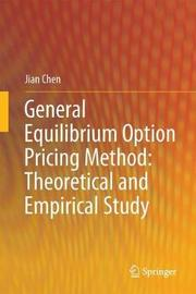 General Equilibrium Option Pricing Method: Theoretical and Empirical Study by Jian Chen