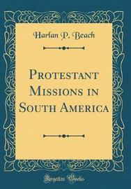 Protestant Missions in South America (Classic Reprint) by Harlan P Beach image