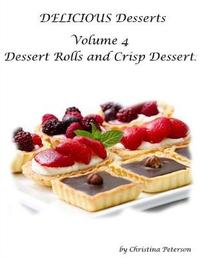 Delicious Desserts Volume 4 Dessert Rolls and Crisp Dessert by Christina Peterson