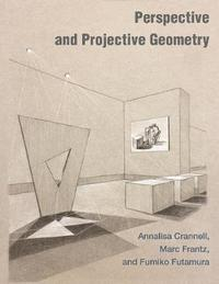 Perspective and Projective Geometry by Annalisa Crannell