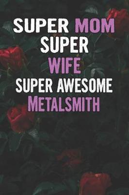 Super Mom Super Wife Super Awesome Metalsmith by Unikomom Publishing