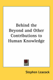 Behind the Beyond and Other Contributions to Human Knowledge by Stephen Leacock image