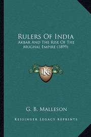 Rulers of India Rulers of India: Akbar and the Rise of the Mughal Empire (1899) Akbar and the Rise of the Mughal Empire (1899) by G.B. Malleson