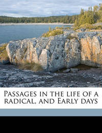 Passages in the Life of a Radical, and Early Days Volume 1 by Samuel Bamford